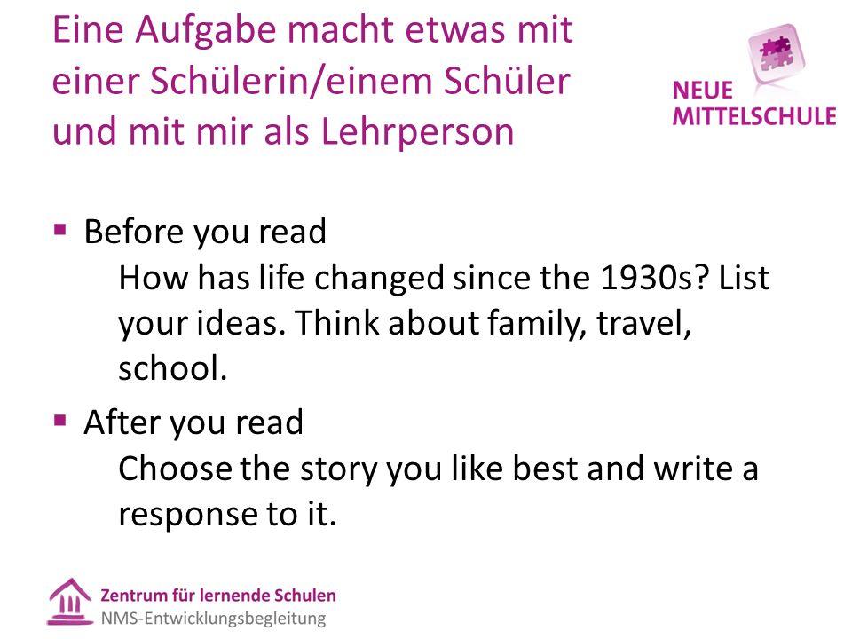 Eine Aufgabe macht etwas mit einer Schülerin/einem Schüler und mit mir als Lehrperson  Before you read How has life changed since the 1930s.