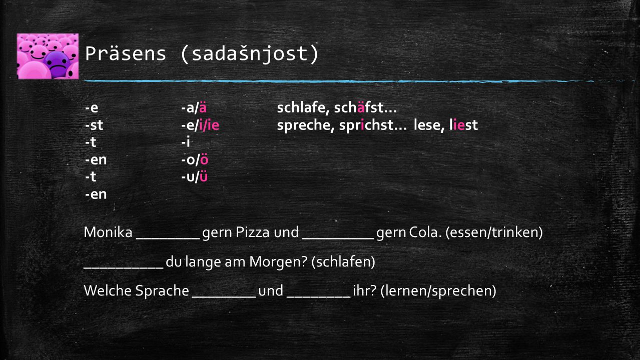 Präsens (sadašnjost) Monika ________ gern Pizza und _________ gern Cola. (essen/trinken) __________ du lange am Morgen? (schlafen) Welche Sprache ____