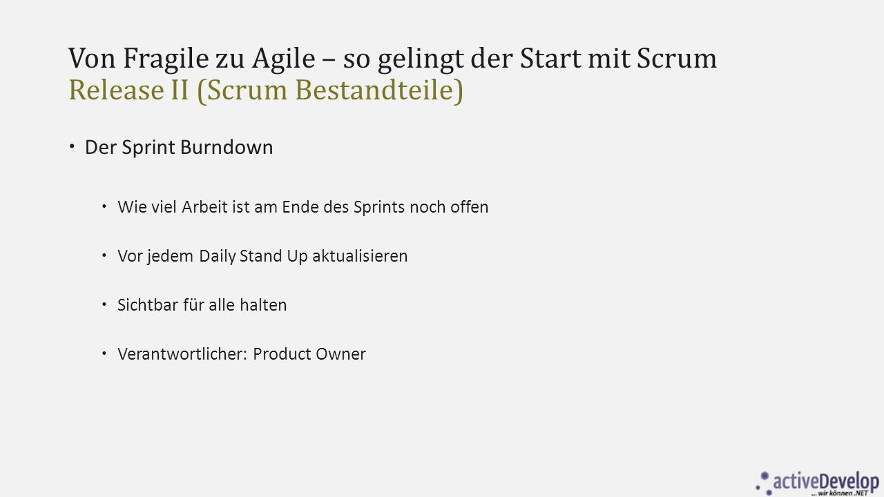 Von Fragile zu Agile – so gelingt der Start mit Scrum Release II (Scrum Bestandteile)  Der Sprint Burndown  Wie viel Arbeit ist am Ende des Sprints