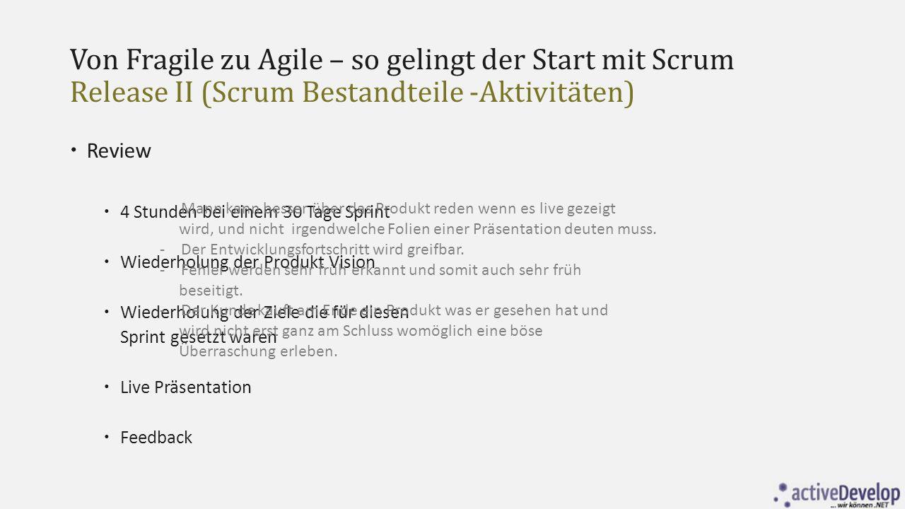 Von Fragile zu Agile – so gelingt der Start mit Scrum Release II (Scrum Bestandteile -Aktivitäten)  Review  4 Stunden bei einem 30 Tage Sprint  Wie
