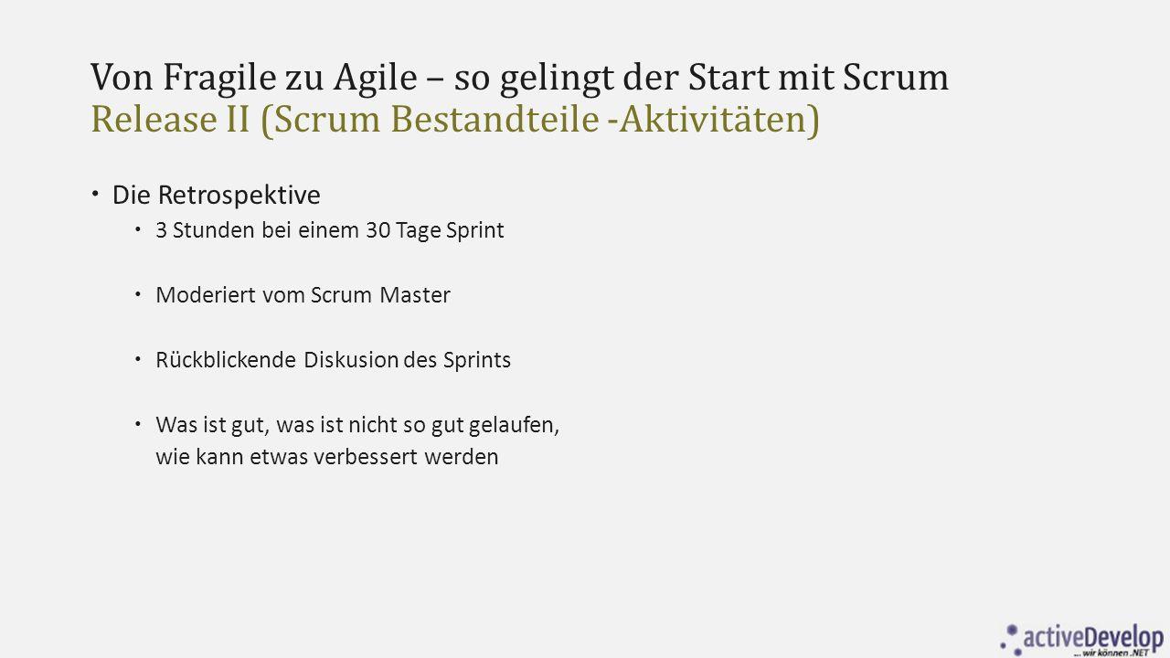 Von Fragile zu Agile – so gelingt der Start mit Scrum Release II (Scrum Bestandteile -Aktivitäten)  Die Retrospektive  3 Stunden bei einem 30 Tage S