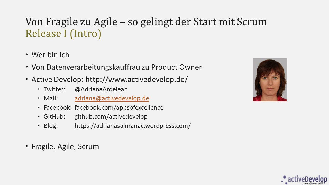 Von Fragile zu Agile – so gelingt der Start mit Scrum Release III (Adopting Scrum)  Überzeugungsarbeit???.