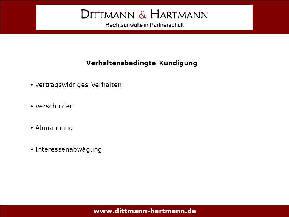 www.dittmann-hartmann.de D ITTMANN & H ARTMANN Rechtsanwälte in Partnerschaft Verhaltensbedingte Kündigung vertragswidriges Verhalten Verschulden Abmahnung Interessenabwägung Verhaltensbedingte Kündigung vertragswidriges Verhalten Verschulden Abmahnung Interessenabwägung