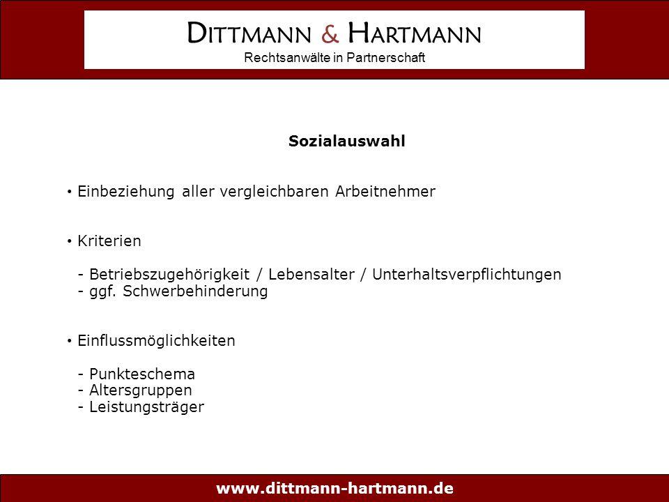 www.dittmann-hartmann.de D ITTMANN & H ARTMANN Rechtsanwälte in Partnerschaft Sozialauswahl Einbeziehung aller vergleichbaren Arbeitnehmer Kriterien - Betriebszugehörigkeit / Lebensalter / Unterhaltsverpflichtungen - ggf.
