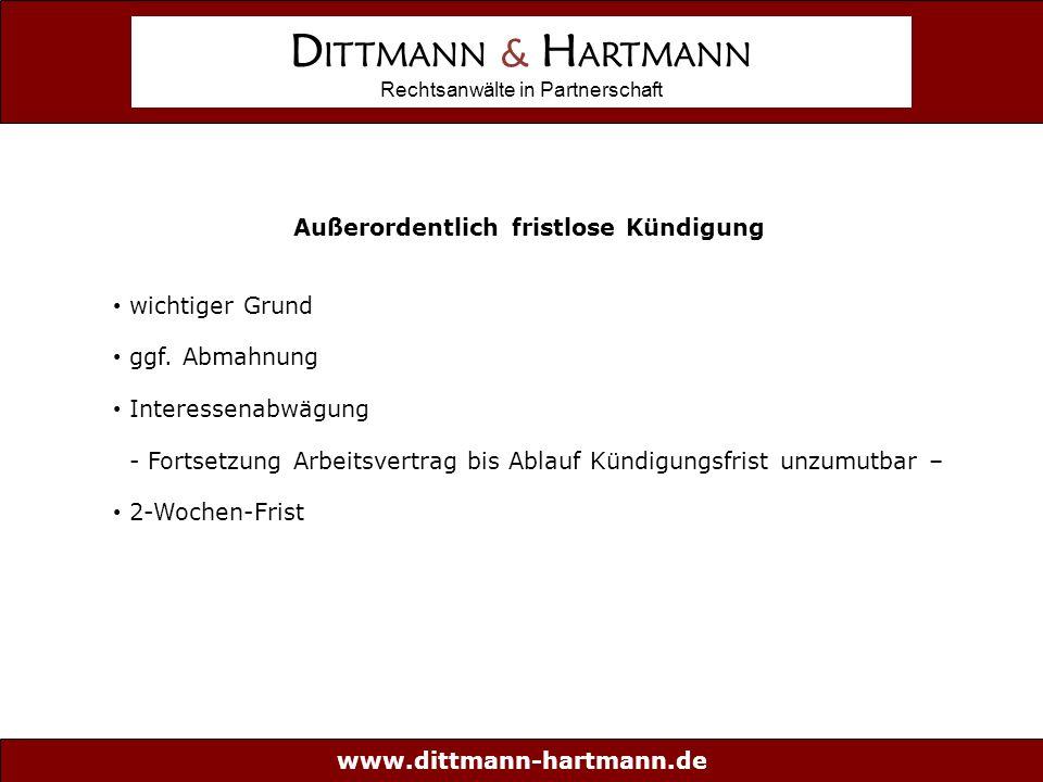 www.dittmann-hartmann.de D ITTMANN & H ARTMANN Rechtsanwälte in Partnerschaft Außerordentlich fristlose Kündigung wichtiger Grund ggf.