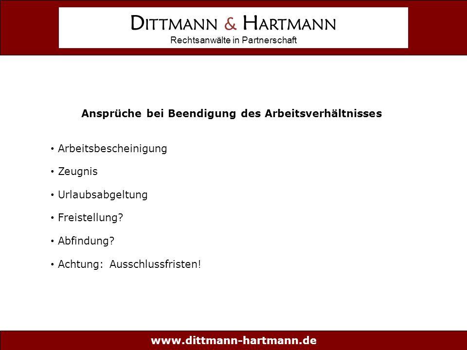 www.dittmann-hartmann.de D ITTMANN & H ARTMANN Rechtsanwälte in Partnerschaft Ansprüche bei Beendigung des Arbeitsverhältnisses Arbeitsbescheinigung Zeugnis Urlaubsabgeltung Freistellung.