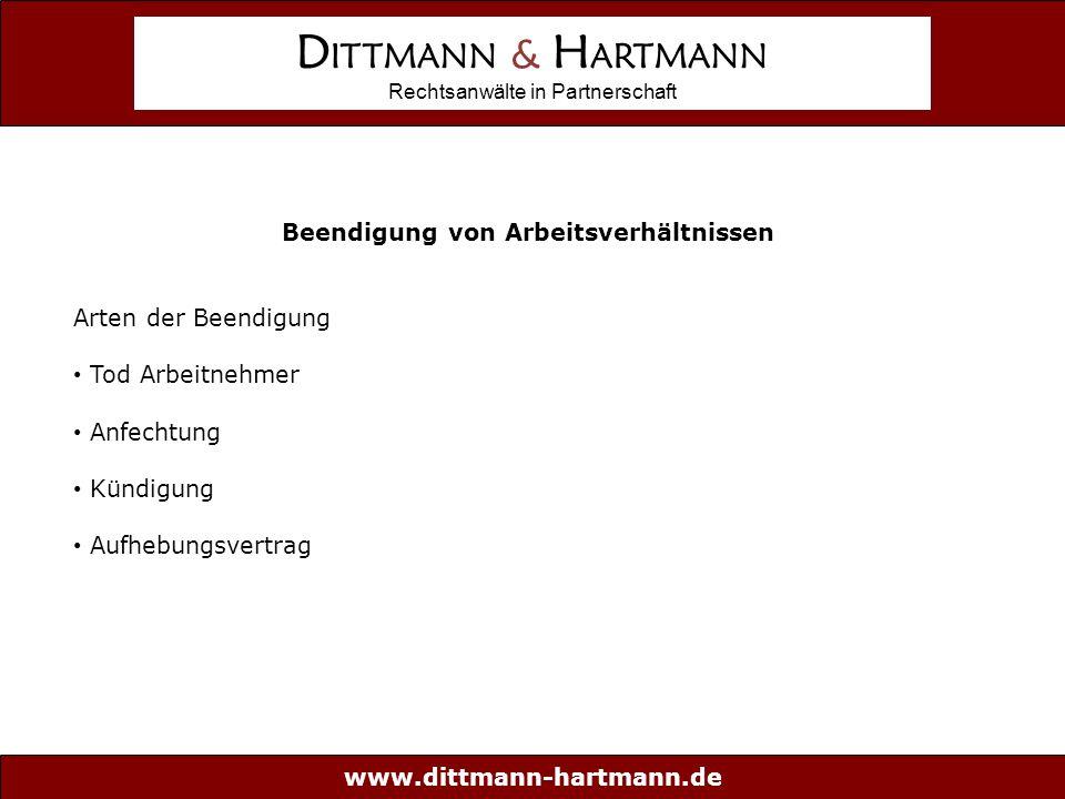 www.dittmann-hartmann.de D ITTMANN & H ARTMANN Rechtsanwälte in Partnerschaft Beendigung von Arbeitsverhältnissen Arten der Beendigung Tod Arbeitnehmer Anfechtung Kündigung Aufhebungsvertrag