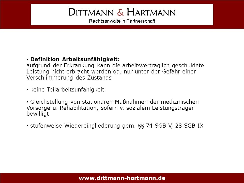 www.dittmann-hartmann.de D ITTMANN & H ARTMANN Rechtsanwälte in Partnerschaft Definition Arbeitsunfähigkeit: aufgrund der Erkrankung kann die arbeitsvertraglich geschuldete Leistung nicht erbracht werden od.