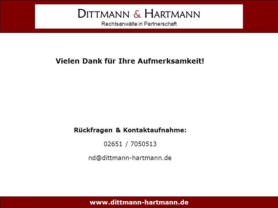 www.dittmann-hartmann.de D ITTMANN & H ARTMANN Rechtsanwälte in Partnerschaft Vielen Dank für Ihre Aufmerksamkeit.