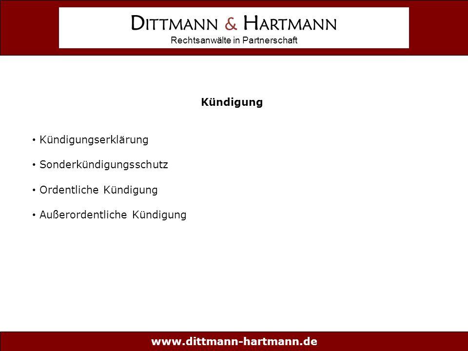 www.dittmann-hartmann.de D ITTMANN & H ARTMANN Rechtsanwälte in Partnerschaft Kündigung Kündigungserklärung Sonderkündigungsschutz Ordentliche Kündigung Außerordentliche Kündigung