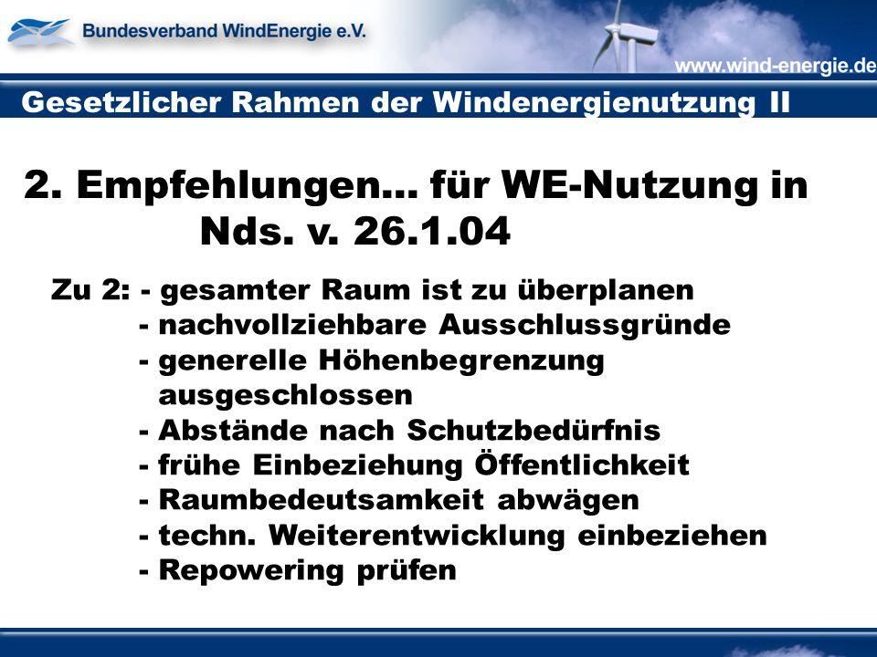 Gesetzlicher Rahmen der Windenergienutzung II Zu 2: - gesamter Raum ist zu überplanen - nachvollziehbare Ausschlussgründe - generelle Höhenbegrenzung ausgeschlossen - Abstände nach Schutzbedürfnis - frühe Einbeziehung Öffentlichkeit - Raumbedeutsamkeit abwägen - techn.