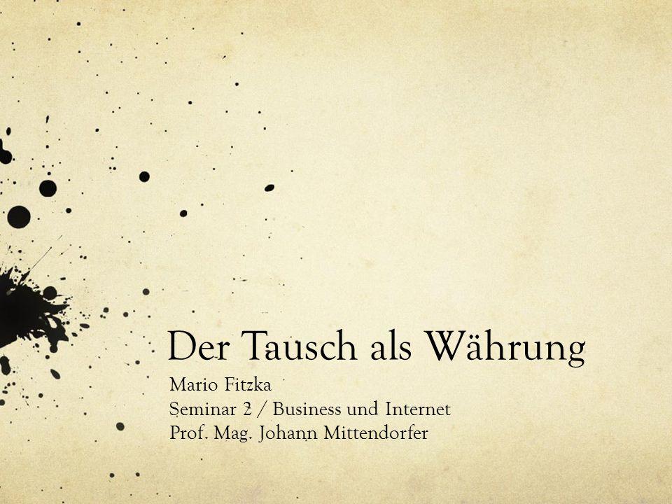 Der Tausch als Währung Mario Fitzka Seminar 2 / Business und Internet Prof.