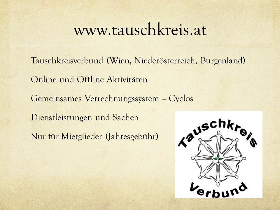 www.tauschkreis.at Tauschkreisverbund (Wien, Niederösterreich, Burgenland) Online und Offline Aktivitäten Gemeinsames Verrechnungssystem – Cyclos Dienstleistungen und Sachen Nur für Mietglieder (Jahresgebühr)