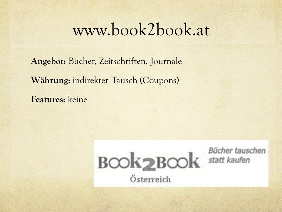 www.book2book.at Angebot: Bücher, Zeitschriften, Journale Währung: indirekter Tausch (Coupons) Features: keine