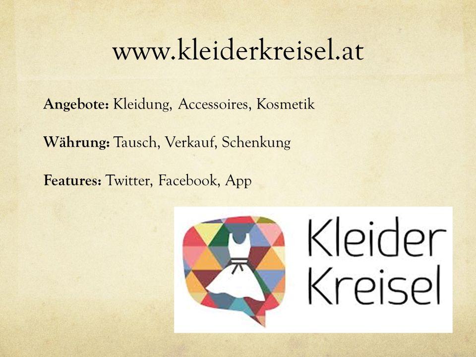 www.kleiderkreisel.at Angebote: Kleidung, Accessoires, Kosmetik Währung: Tausch, Verkauf, Schenkung Features: Twitter, Facebook, App