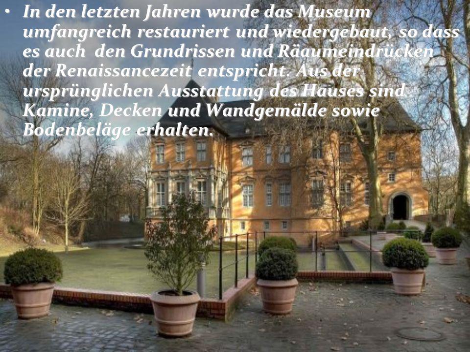 In den letzten Jahren wurde das Museum umfangreich restauriert und wiedergebaut, so dass es auch den Grundrissen und Räaumeindrücken der Renaissancezeit entspricht.