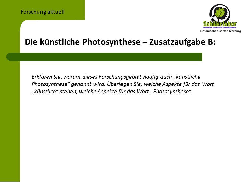 """Die künstliche Photosynthese – Zusatzaufgabe B: Forschung aktuell Erklären Sie, warum dieses Forschungsgebiet häufig auch """"künstliche Photosynthese genannt wird."""