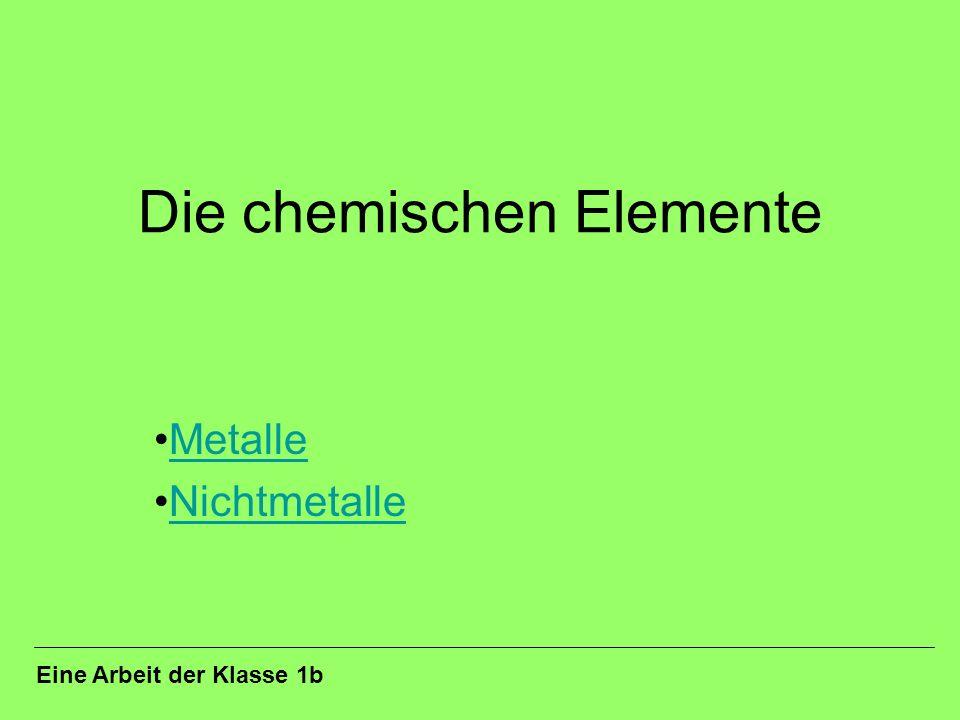 Die chemischen Elemente Metalle Nichtmetalle Eine Arbeit der Klasse 1b