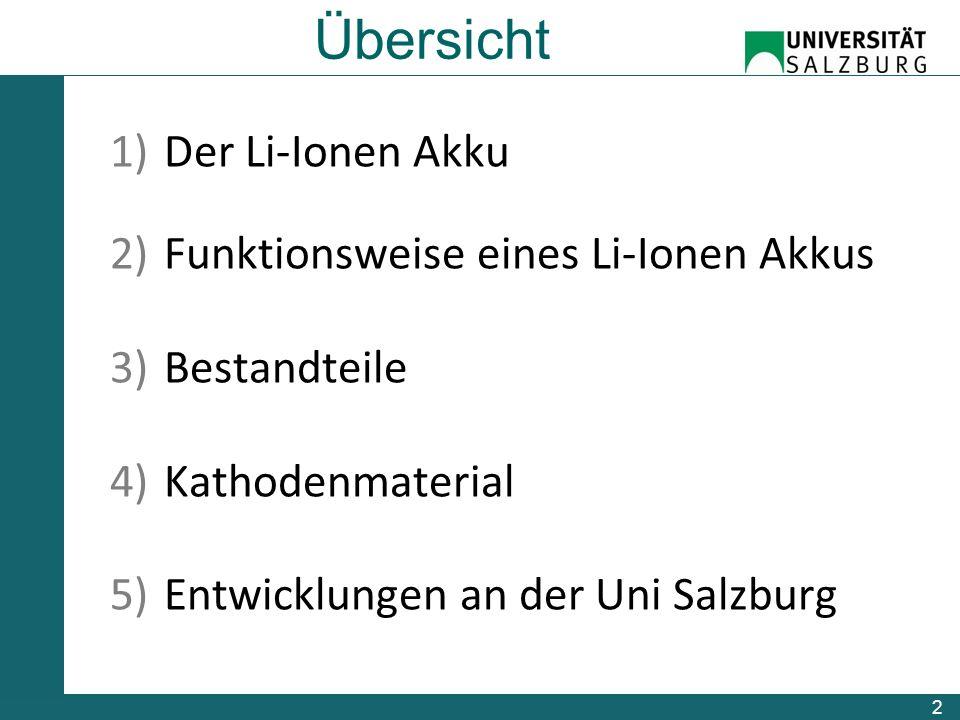Übersicht 1)Der Li-Ionen Akku 2)Funktionsweise eines Li-Ionen Akkus 3)Bestandteile 4)Kathodenmaterial 5)Entwicklungen an der Uni Salzburg 2