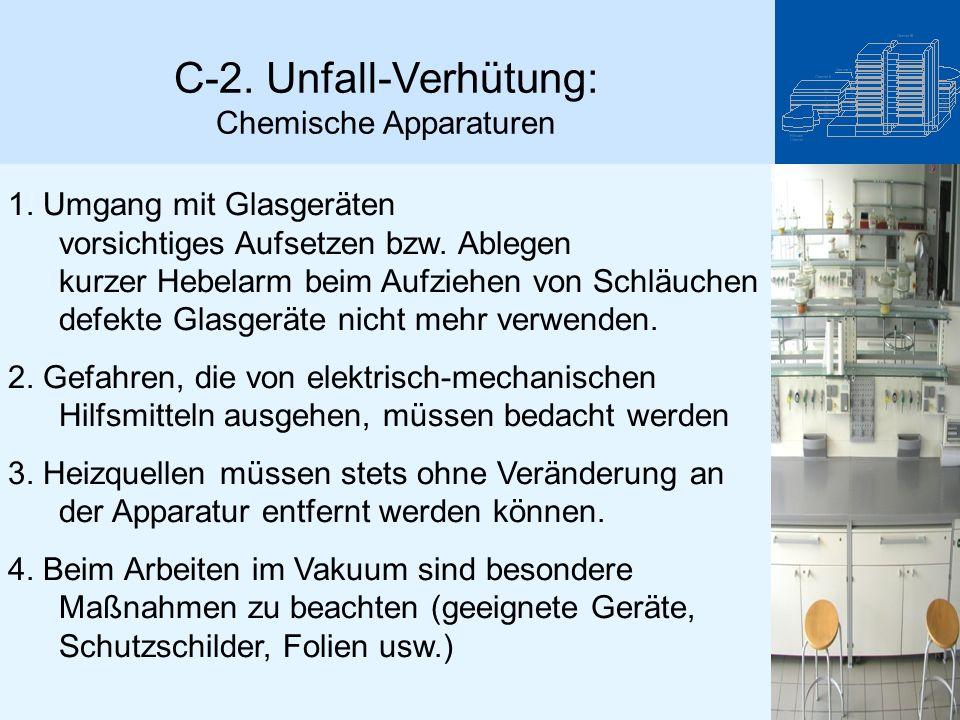 C-2. Unfall-Verhütung: Chemische Apparaturen 1. Umgang mit Glasgeräten vorsichtiges Aufsetzen bzw. Ablegen kurzer Hebelarm beim Aufziehen von Schläuch