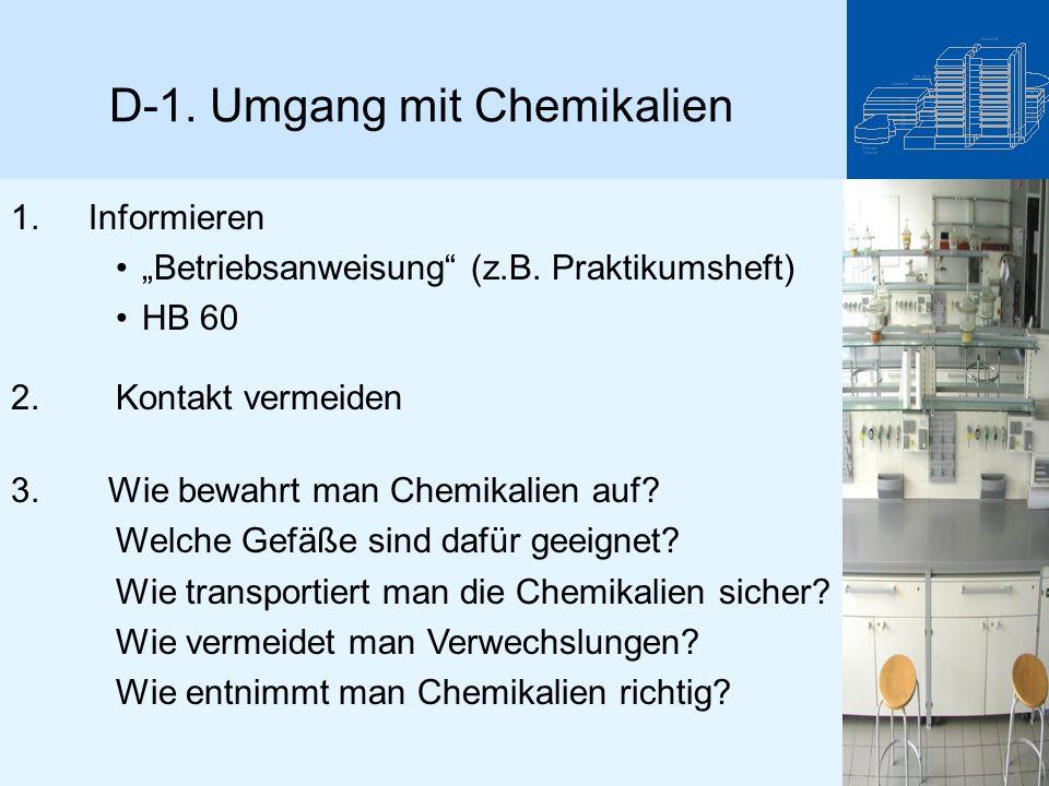 """D-1. Umgang mit Chemikalien 1. Informieren """"Betriebsanweisung"""" (z.B. Praktikumsheft) HB 60 2. Kontakt vermeiden 3. Wie bewahrt man Chemikalien auf? We"""