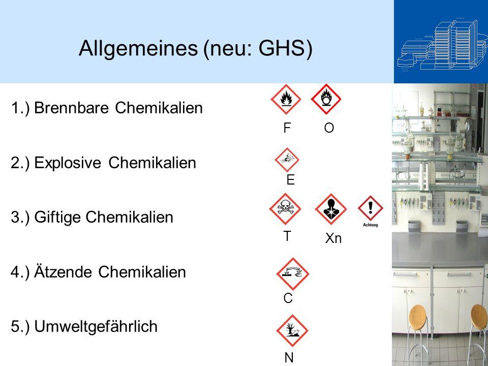 1.) Brennbare Chemikalien 2.) Explosive Chemikalien 3.) Giftige Chemikalien 4.) Ätzende Chemikalien 5.) Umweltgefährlich FO E T Xn C N Allgemeines (neu: GHS)