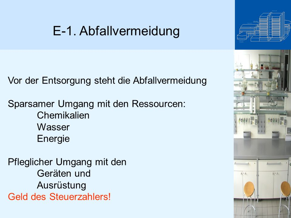 E-1. Abfallvermeidung Vor der Entsorgung steht die Abfallvermeidung Sparsamer Umgang mit den Ressourcen: Chemikalien Wasser Energie Pfleglicher Umgang