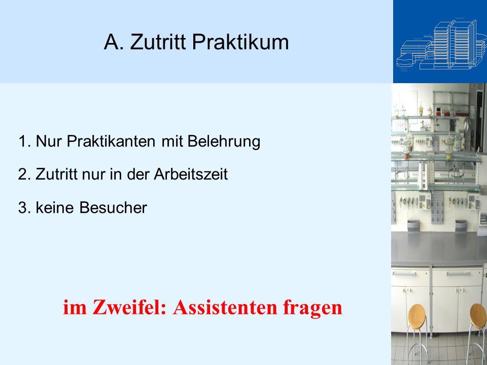 A. Zutritt Praktikum 1. Nur Praktikanten mit Belehrung 2. Zutritt nur in der Arbeitszeit 3. keine Besucher im Zweifel: Assistenten fragen