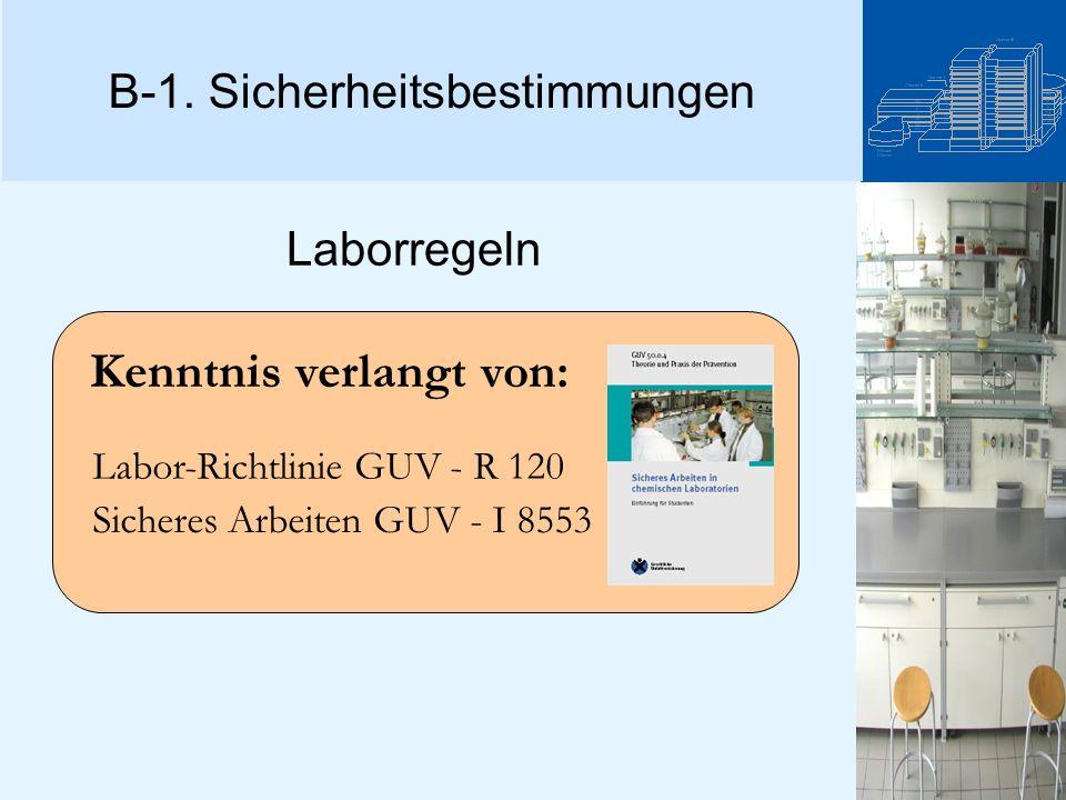 Kenntnis verlangt von: Labor-Richtlinie GUV - R 120 Sicheres Arbeiten GUV - I 8553 Laborregeln B-1. Sicherheitsbestimmungen