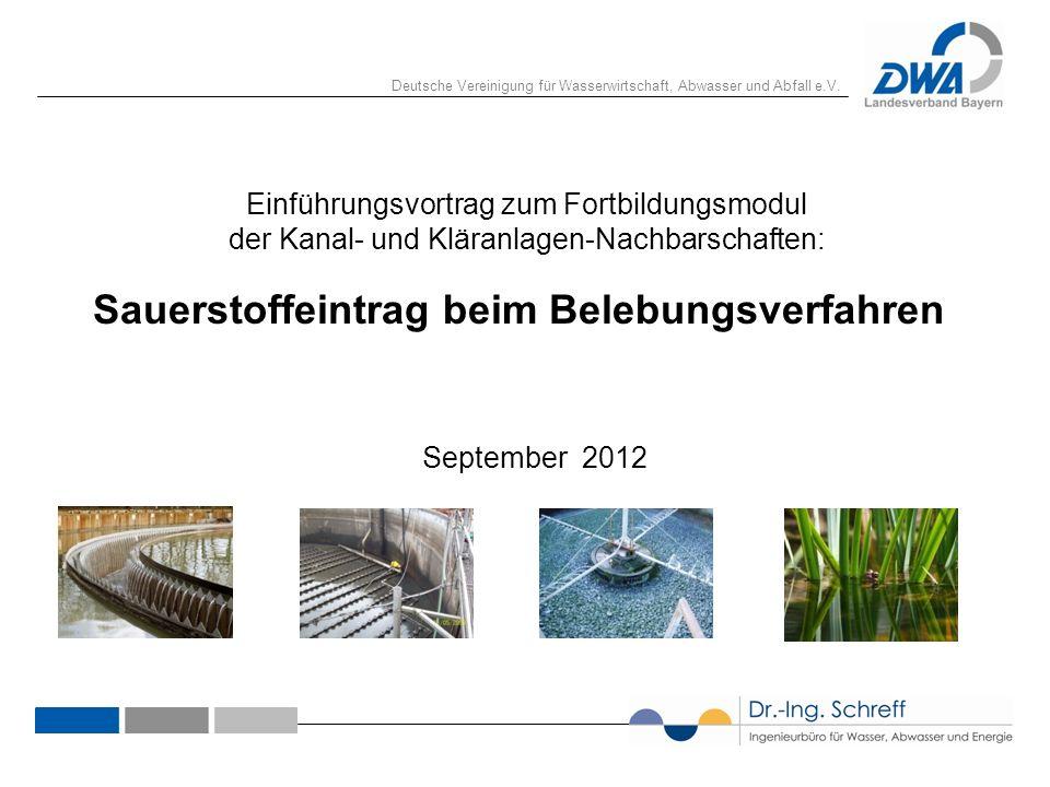 Deutsche Vereinigung für Wasserwirtschaft, Abwasser und Abfall e.V. 1 Sauerstoffeintrag beim Belebungsverfahren September 2012 Einführungsvortrag zum