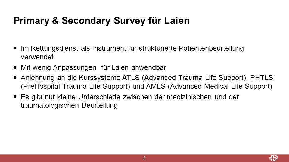 Primary & Secondary Survey für Laien 2  Im Rettungsdienst als Instrument für strukturierte Patientenbeurteilung verwendet  Mit wenig Anpassungen für