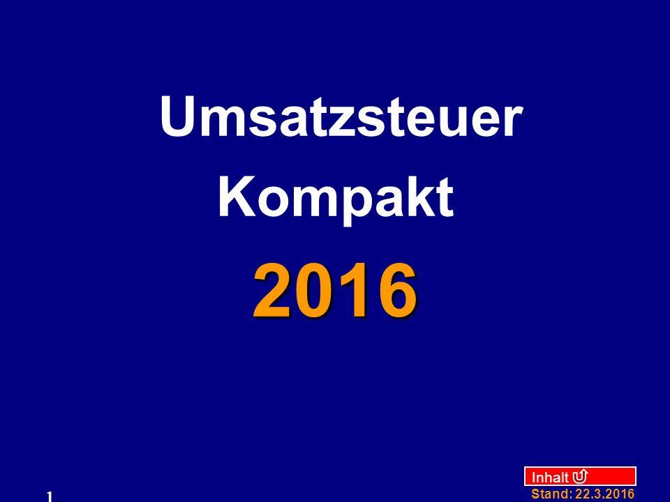 Inhalt Stand: 22.3.2016 12 Gesamtumsatz beim Kleinunternehmer Im Vorjahr bis 17.500 oder im laufenden Jahr bis 50.000
