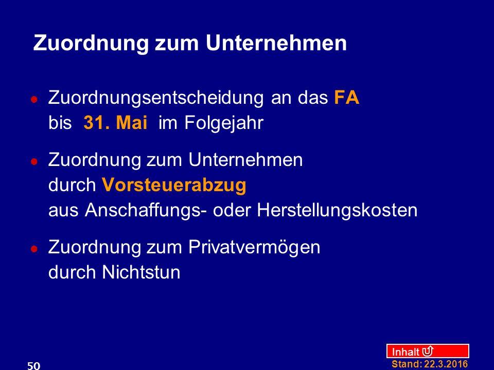 Inhalt Stand: 22.3.2016 50 Zuordnung zum Unternehmen Zuordnungsentscheidung an das FA bis 31.