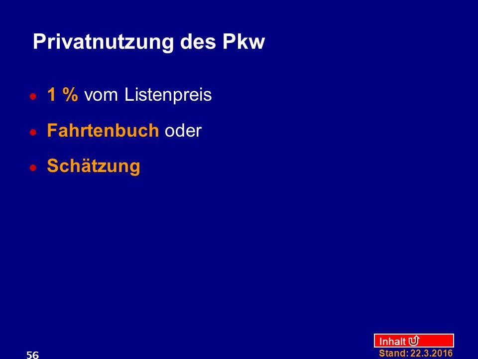 Inhalt Stand: 22.3.2016 56 Privatnutzung des Pkw 1 % vom Listenpreis Fahrtenbuch oder Schätzung