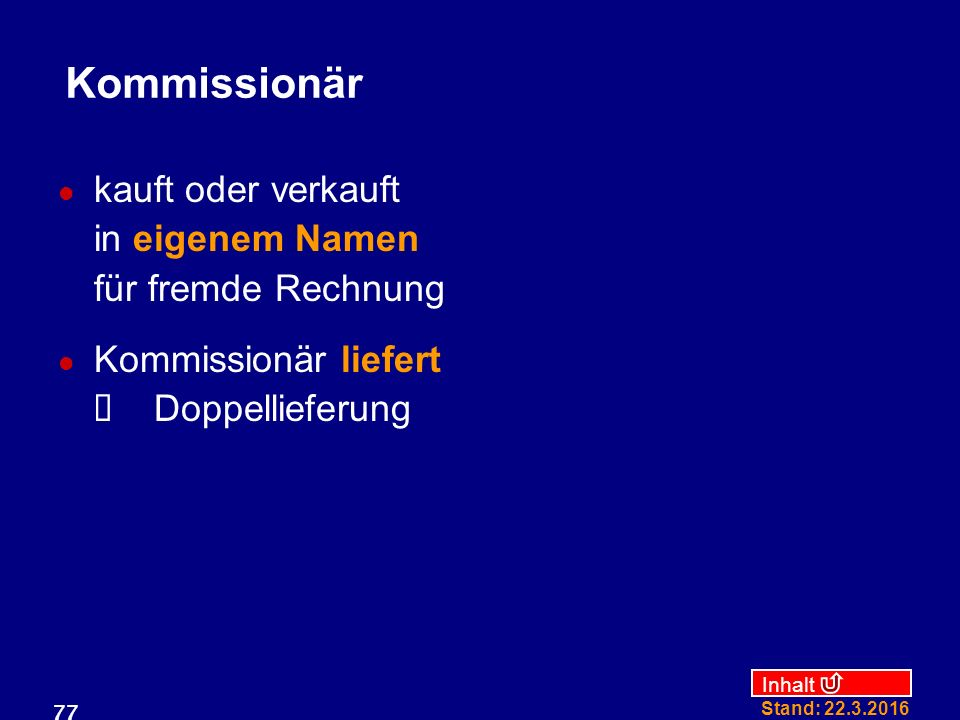 Inhalt Stand: 22.3.2016 77 Kommissionär kauft oder verkauft in eigenem Namen für fremde Rechnung Kommissionär liefert  Doppellieferung