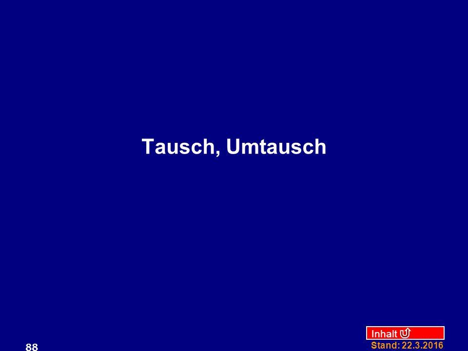 Inhalt Stand: 22.3.2016 88 Tausch, Umtausch