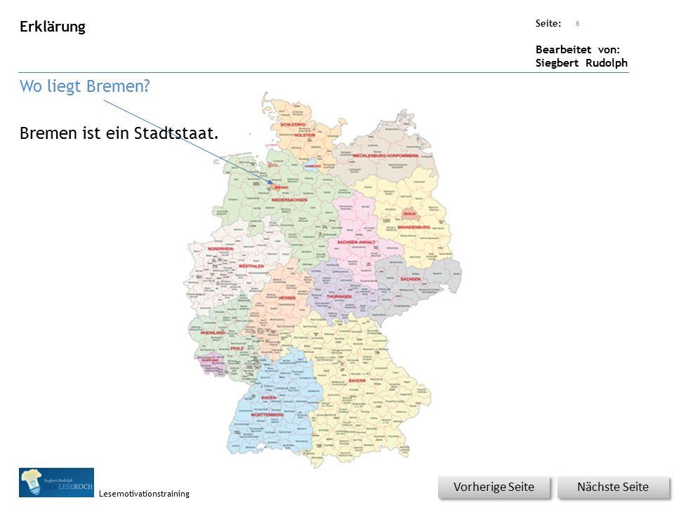 Übungsart: Seite: Bearbeitet von: Siegbert Rudolph Lesemotivationstraining Erklärung Wo liegt Bremen? 6 Nächste Seite Vorherige Seite Bremen ist ein S