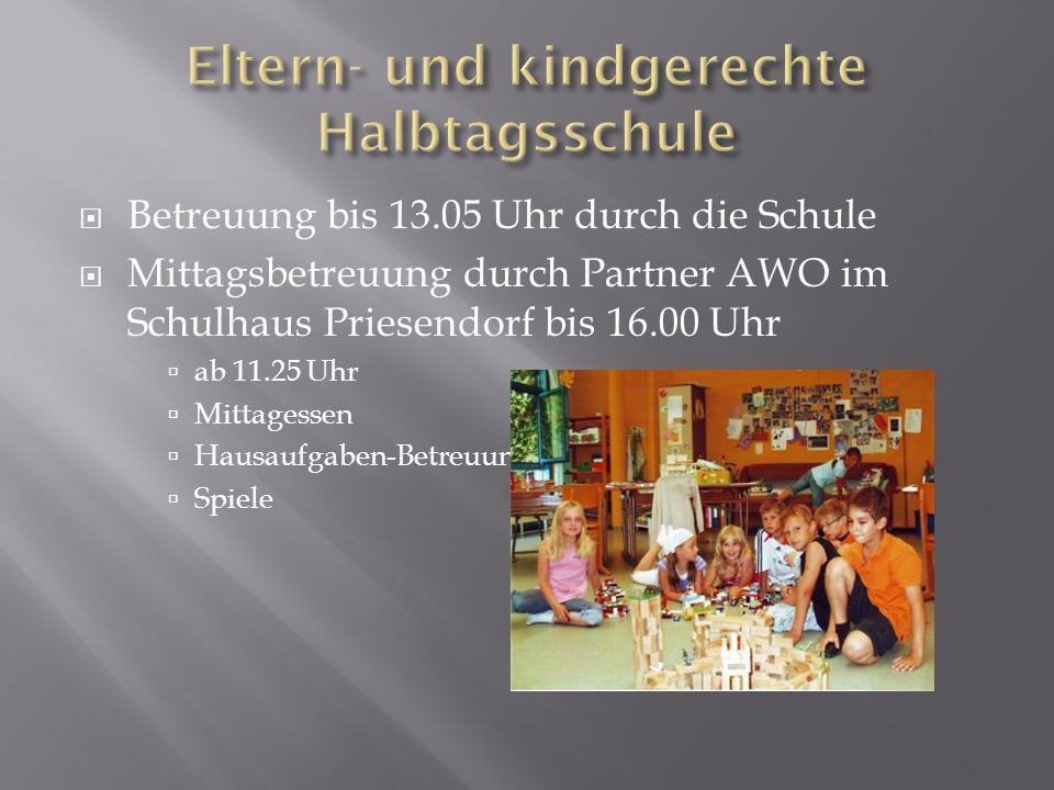  Betreuung bis 13.05 Uhr durch die Schule  Mittagsbetreuung durch Partner AWO im Schulhaus Priesendorf bis 16.00 Uhr  ab 11.25 Uhr  Mittagessen  Hausaufgaben-Betreuung  Spiele