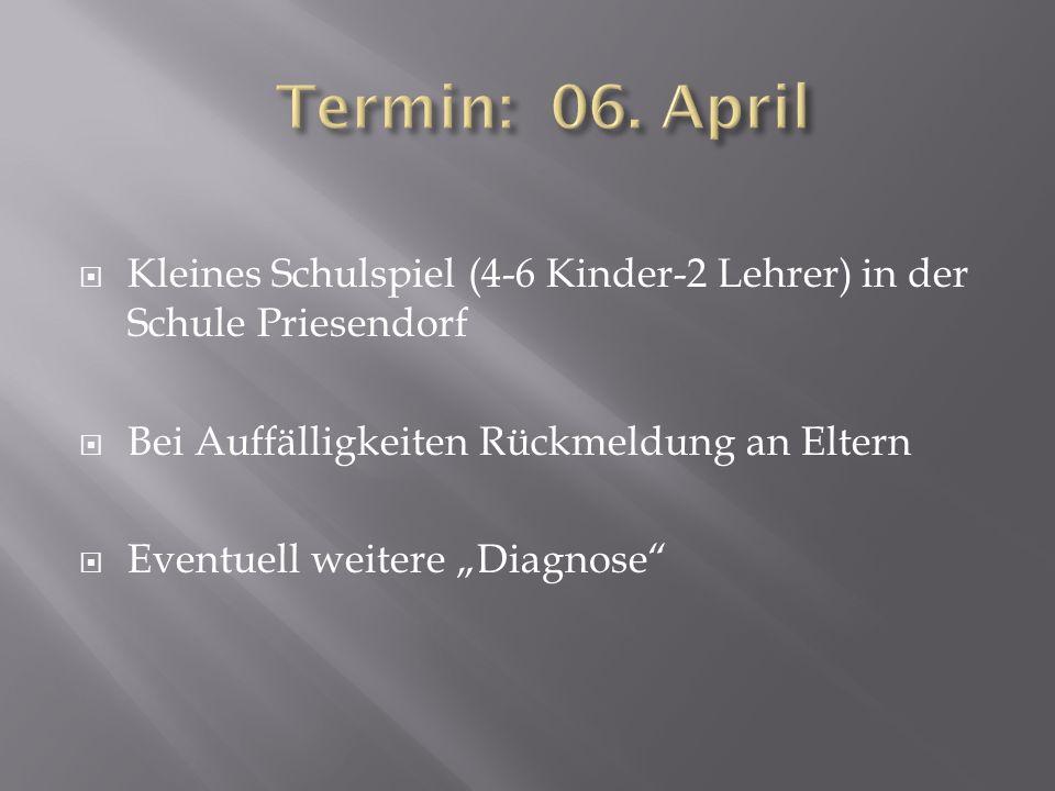 """ Kleines Schulspiel (4-6 Kinder-2 Lehrer) in der Schule Priesendorf  Bei Auffälligkeiten Rückmeldung an Eltern  Eventuell weitere """"Diagnose"""""""