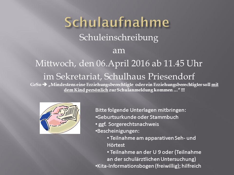 """Schuleinschreibung am Mittwoch, den 06.April 2016 ab 11.45 Uhr im Sekretariat, Schulhaus Priesendorf GrSo  """"Mindestens eine Erziehungsberechtigte ode"""