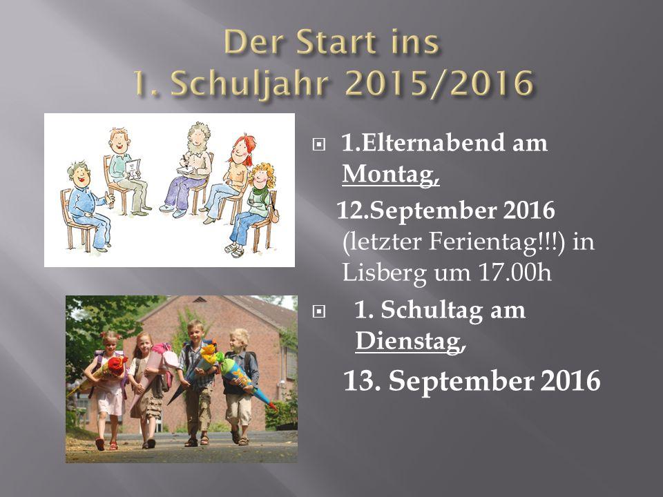 1.Elternabend am Montag, 12.September 2016 (letzter Ferientag!!!) in Lisberg um 17.00h  1. Schultag am Dienstag, 13. September 2016