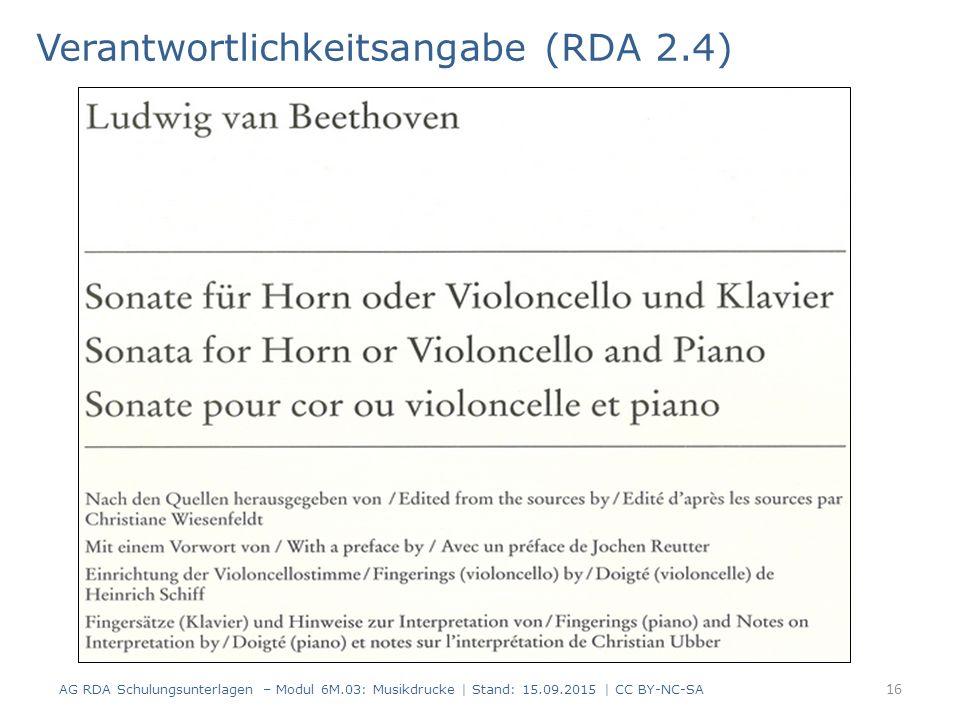 Verantwortlichkeitsangabe (RDA 2.4) AG RDA Schulungsunterlagen – Modul 6M.03: Musikdrucke | Stand: 15.09.2015 | CC BY-NC-SA 16