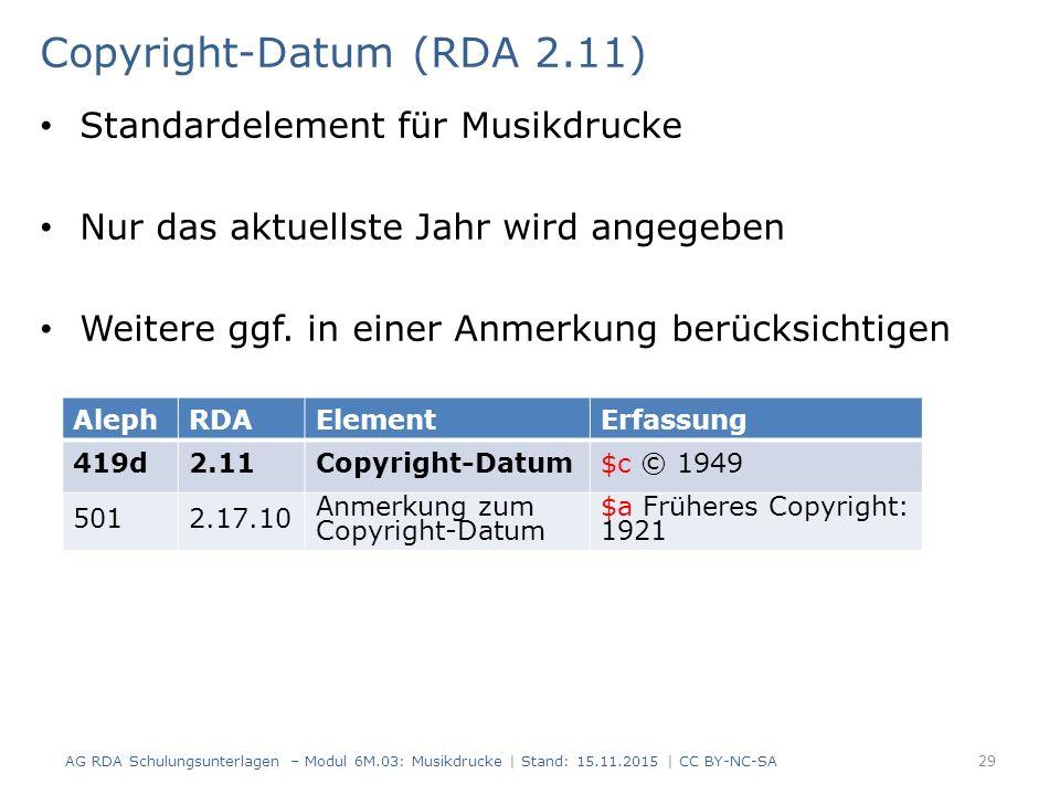 Copyright-Datum (RDA 2.11) Standardelement für Musikdrucke Nur das aktuellste Jahr wird angegeben Weitere ggf.