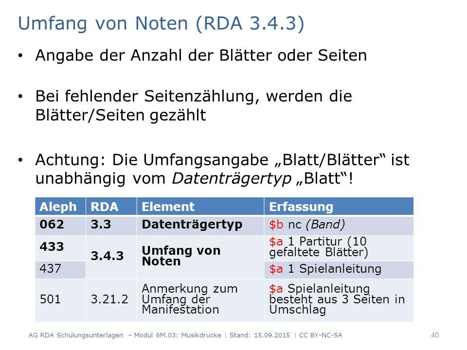 """Umfang von Noten (RDA 3.4.3) Angabe der Anzahl der Blätter oder Seiten Bei fehlender Seitenzählung, werden die Blätter/Seiten gezählt Achtung: Die Umfangsangabe """"Blatt/Blätter ist unabhängig vom Datenträgertyp """"Blatt ."""