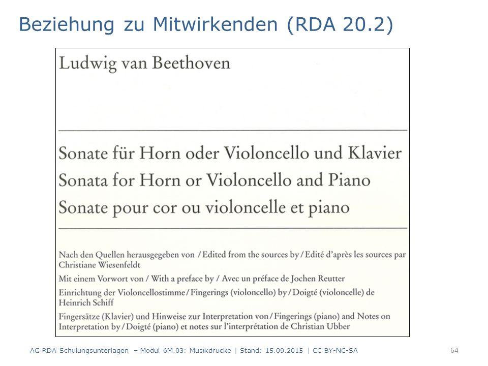 Beziehung zu Mitwirkenden (RDA 20.2) AG RDA Schulungsunterlagen – Modul 6M.03: Musikdrucke | Stand: 15.09.2015 | CC BY-NC-SA 64