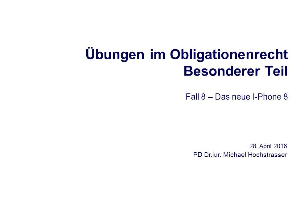 Übungen im Obligationenrecht Besonderer Teil Fall 8 – Das neue I-Phone 8 28.