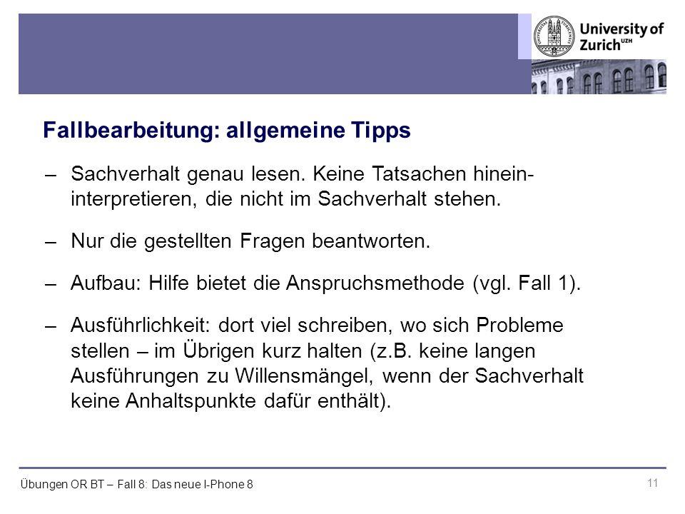 Übungen OR BT – Fall 8: Das neue I-Phone 8 Fallbearbeitung: allgemeine Tipps 11 –Sachverhalt genau lesen.