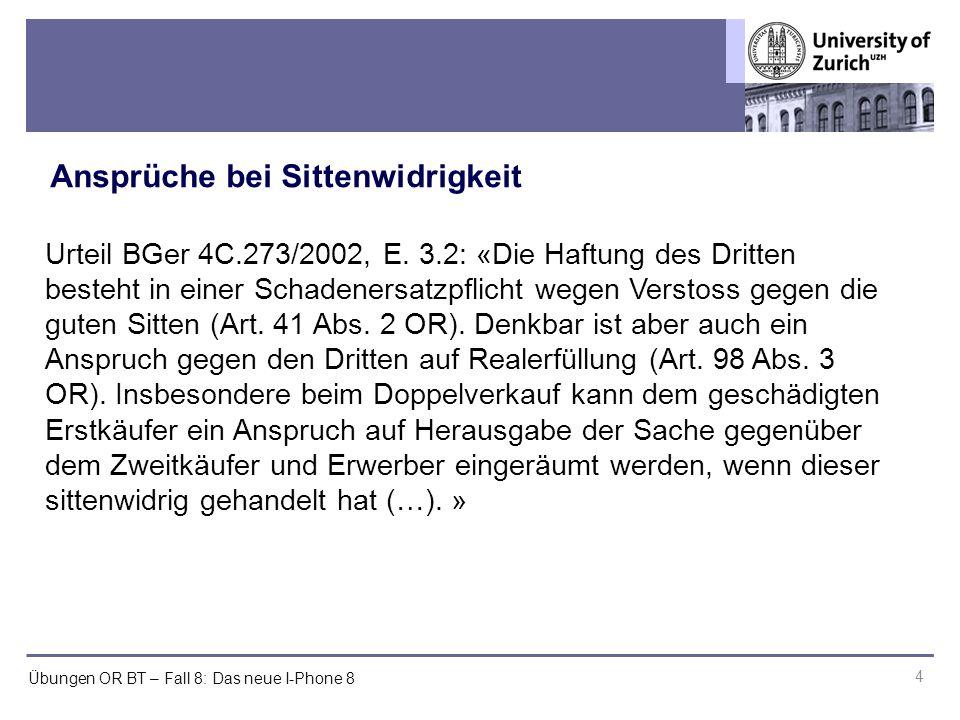 Übungen OR BT – Fall 8: Das neue I-Phone 8 Ansprüche bei Sittenwidrigkeit 4 Urteil BGer 4C.273/2002, E.