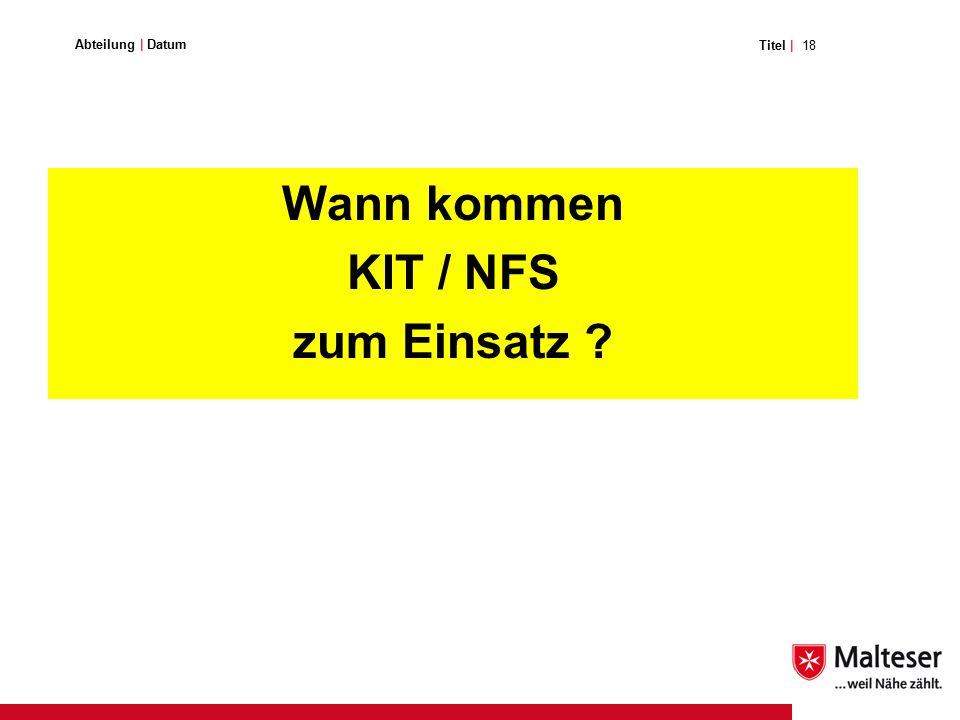 18Titel | Abteilung | Datum Wann kommen KIT / NFS zum Einsatz