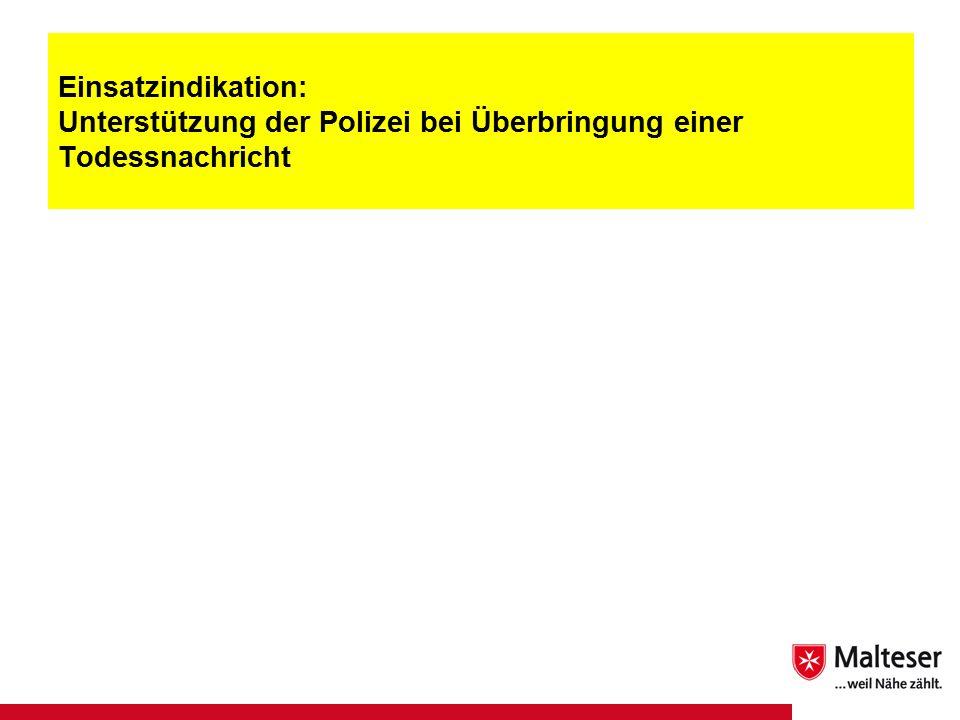 20Titel | Abteilung | Datum Einsatzindikation: Unterstützung der Polizei bei Überbringung einer Todessnachricht